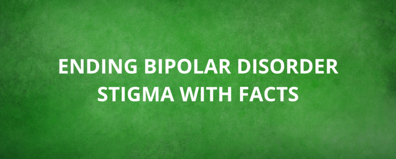 Ending Bipolar Disorder Stigma with Facts