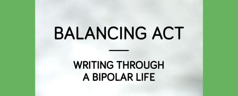 Balancing Act: Writing Through a Bipolar Life