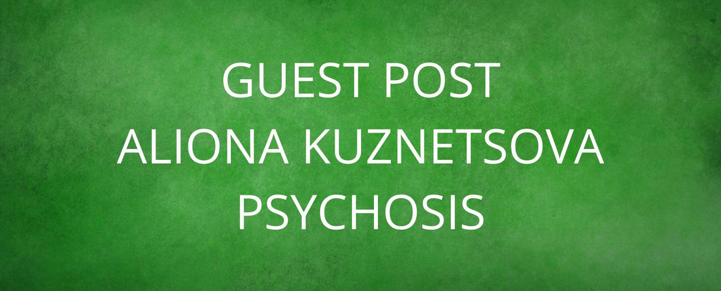 Guest Post Aliona Kuznetsova Psychosis